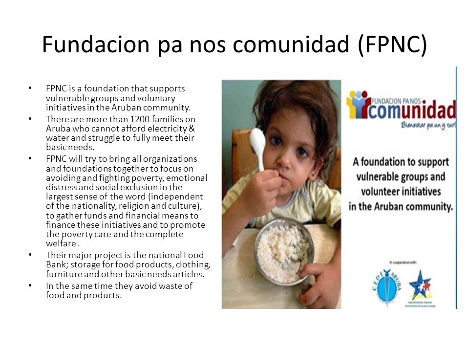 Fundacion pa nos comunidad (FPNC) FPNC is a foundation that supports vulnerable groups and voluntary initiatives in the Aruban community. There are mo