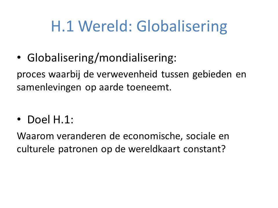 H.1 Wereld: Globalisering Globalisering/mondialisering: proces waarbij de verwevenheid tussen gebieden en samenlevingen op aarde toeneemt. Doel H.1: W