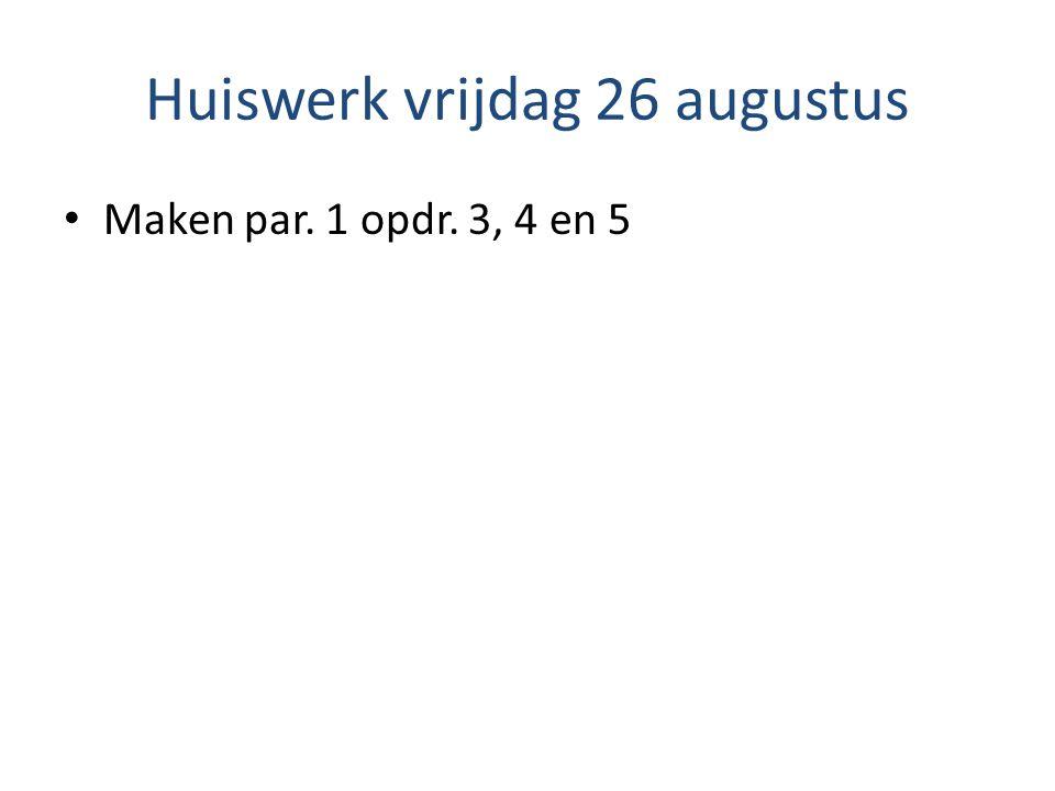 Huiswerk vrijdag 26 augustus Maken par. 1 opdr. 3, 4 en 5