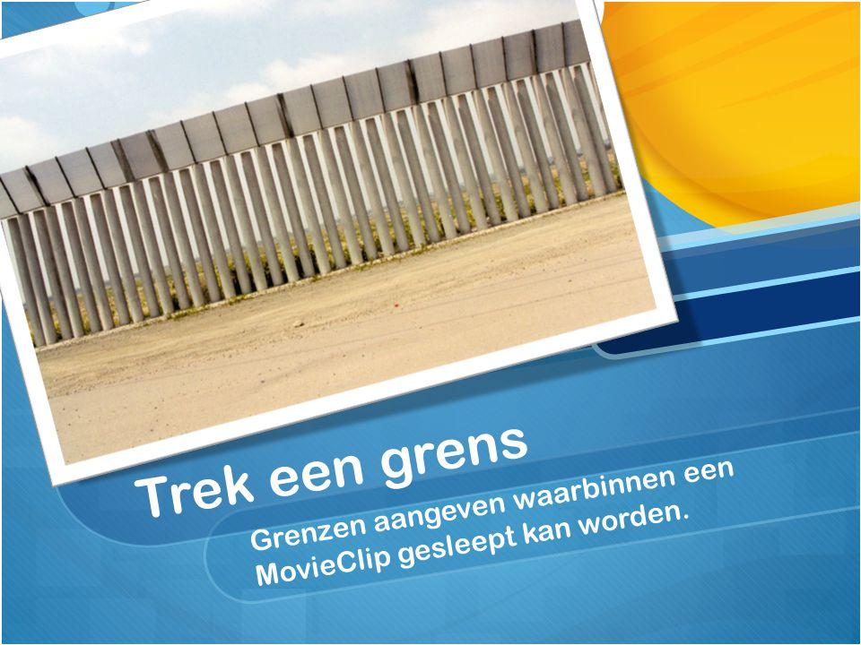 Trek een grens Grenzen aangeven waarbinnen een MovieClip gesleept kan worden.