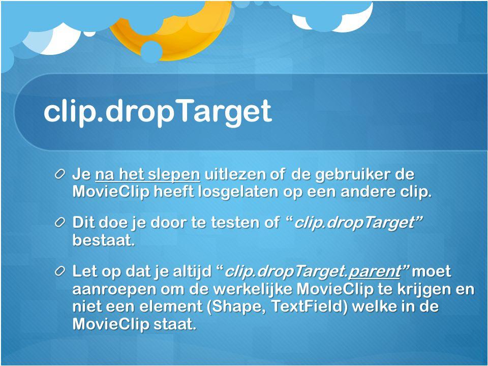 clip.dropTarget Je na het slepen uitlezen of de gebruiker de MovieClip heeft losgelaten op een andere clip.