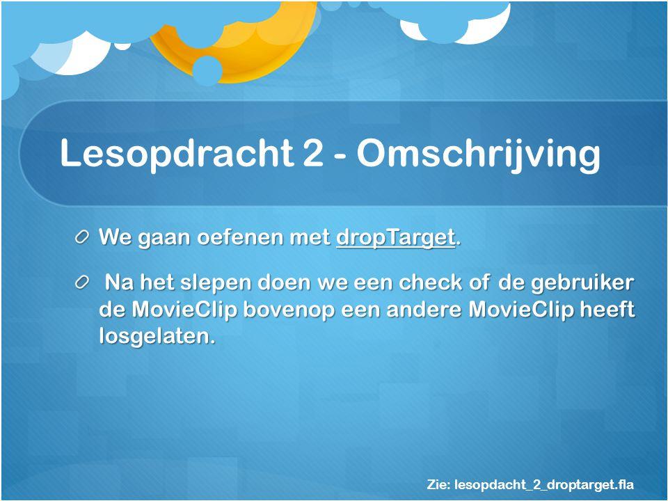 Lesopdracht 2 - Omschrijving We gaan oefenen met dropTarget.