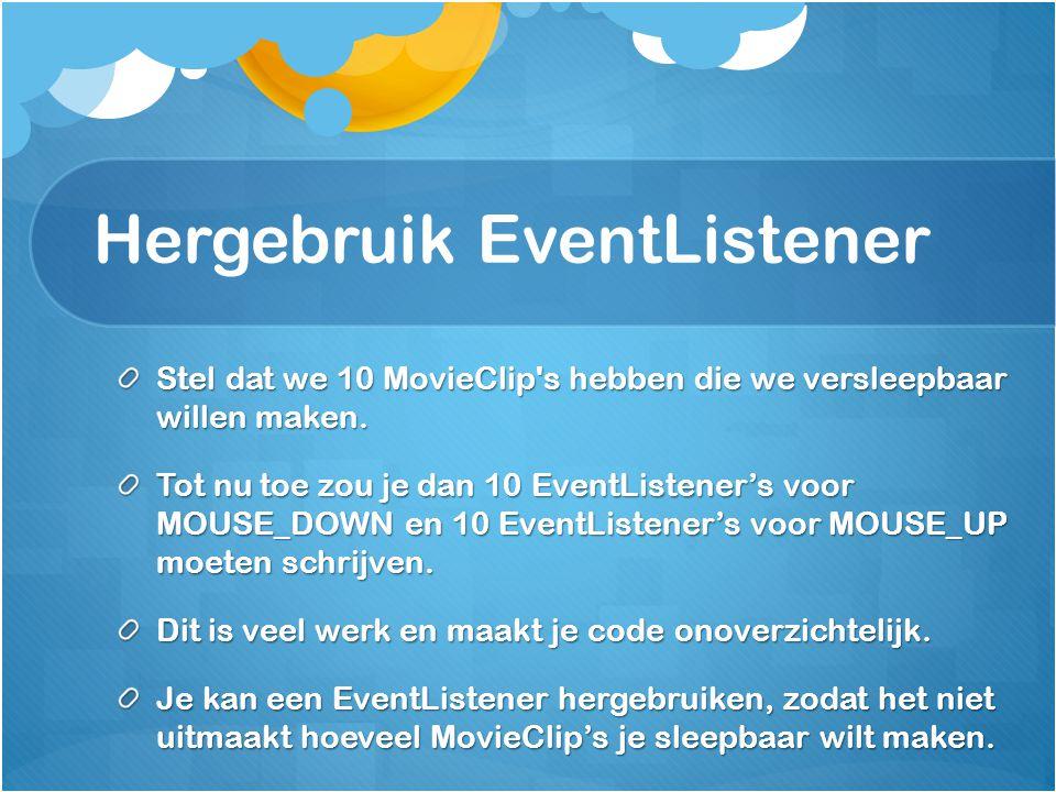 Hergebruik EventListener Stel dat we 10 MovieClip s hebben die we versleepbaar willen maken.