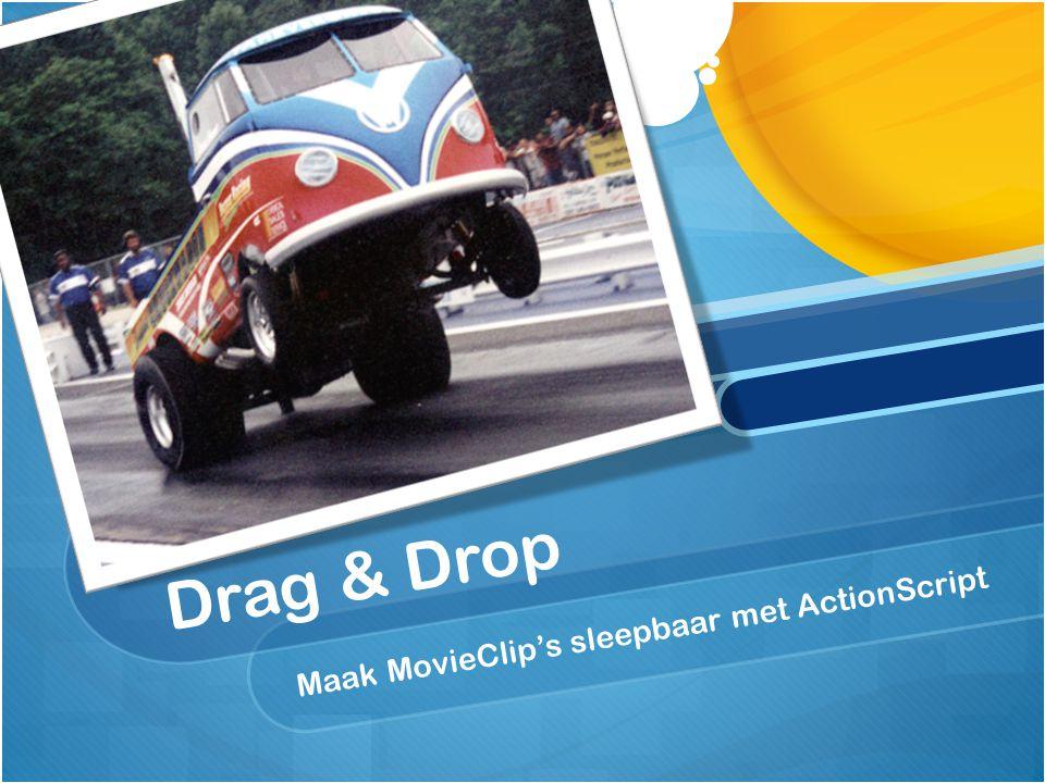 Drag & drop Met behulp van ActionScript kan je een MovieClip koppelen aan je muiscursor.