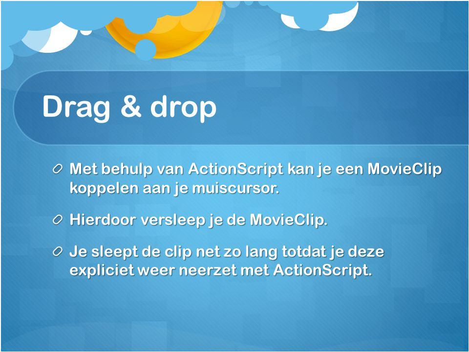 Voorbeeld droptarget: // luister of de muis weer wordt losgelaten drag_clip.addEventListener(MouseEvent.MOUSE_UP, dropIt); // listener function dropIt(ev:MouseEvent) { // is de clip ergen op los gelaten.