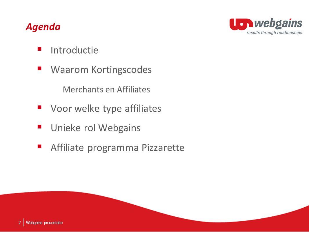 Agenda  Introductie  Waarom Kortingscodes Merchants en Affiliates  Voor welke type affiliates  Unieke rol Webgains  Affiliate programma Pizzarette Webgains presentatie2