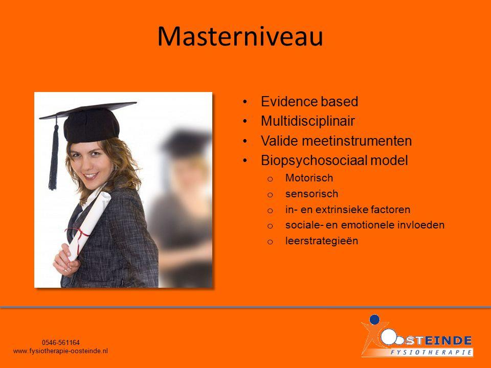 Masterniveau 0546-561164 www.fysiotherapie-oosteinde.nl Evidence based Multidisciplinair Valide meetinstrumenten Biopsychosociaal model o Motorisch o