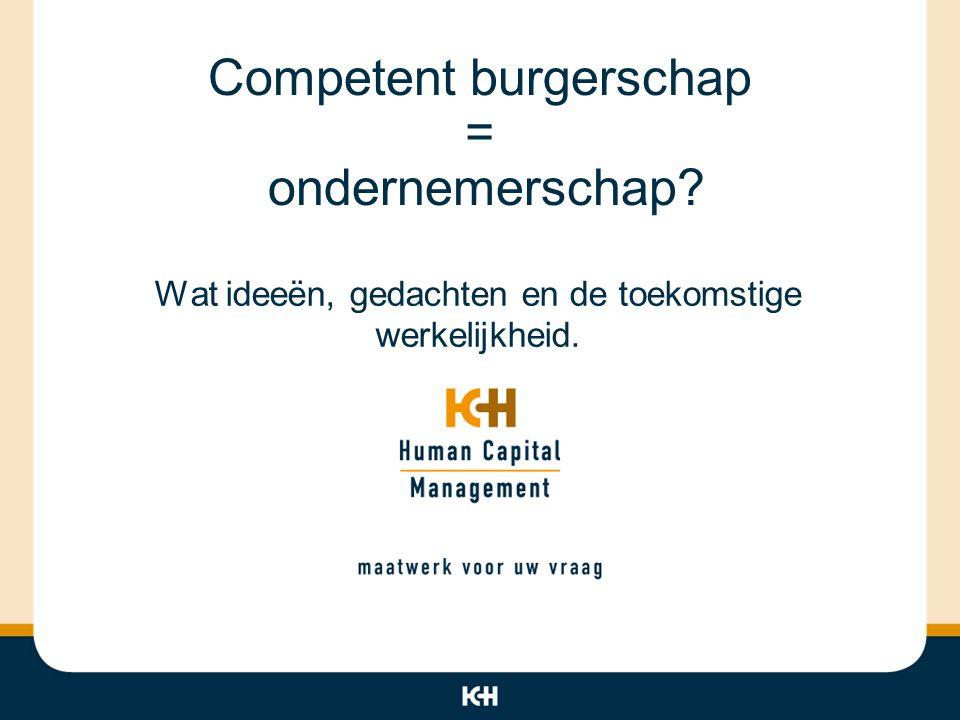 Competent burgerschap = ondernemerschap? Wat ideeën, gedachten en de toekomstige werkelijkheid.