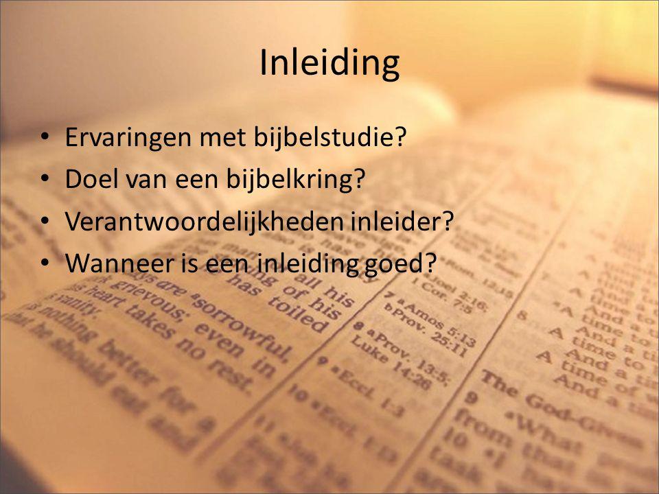Inleiding Ervaringen met bijbelstudie? Doel van een bijbelkring? Verantwoordelijkheden inleider? Wanneer is een inleiding goed?