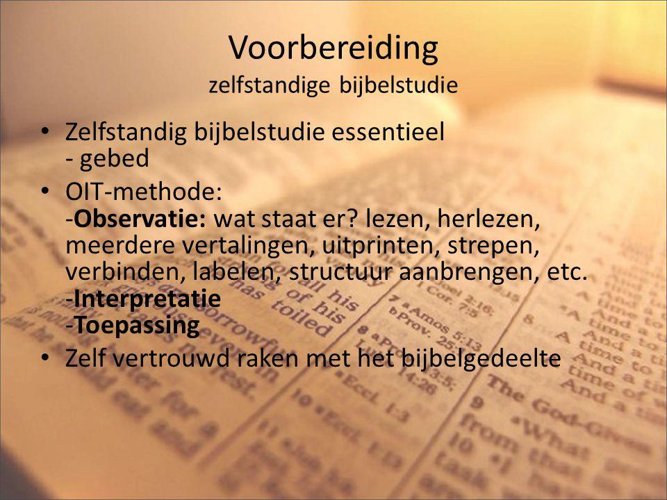 Voorbereiding zelfstandige bijbelstudie Zelfstandig bijbelstudie essentieel - gebed OIT-methode: -Observatie: wat staat er? lezen, herlezen, meerdere