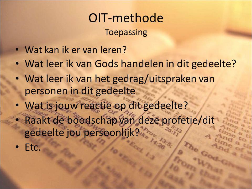 OIT-methode Toepassing Wat kan ik er van leren? Wat leer ik van Gods handelen in dit gedeelte? Wat leer ik van het gedrag/uitspraken van personen in d