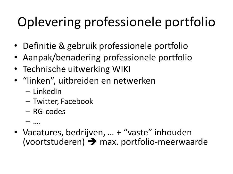 Oplevering professionele portfolio Definitie & gebruik professionele portfolio Aanpak/benadering professionele portfolio Technische uitwerking WIKI linken , uitbreiden en netwerken – LinkedIn – Twitter, Facebook – RG-codes – ….