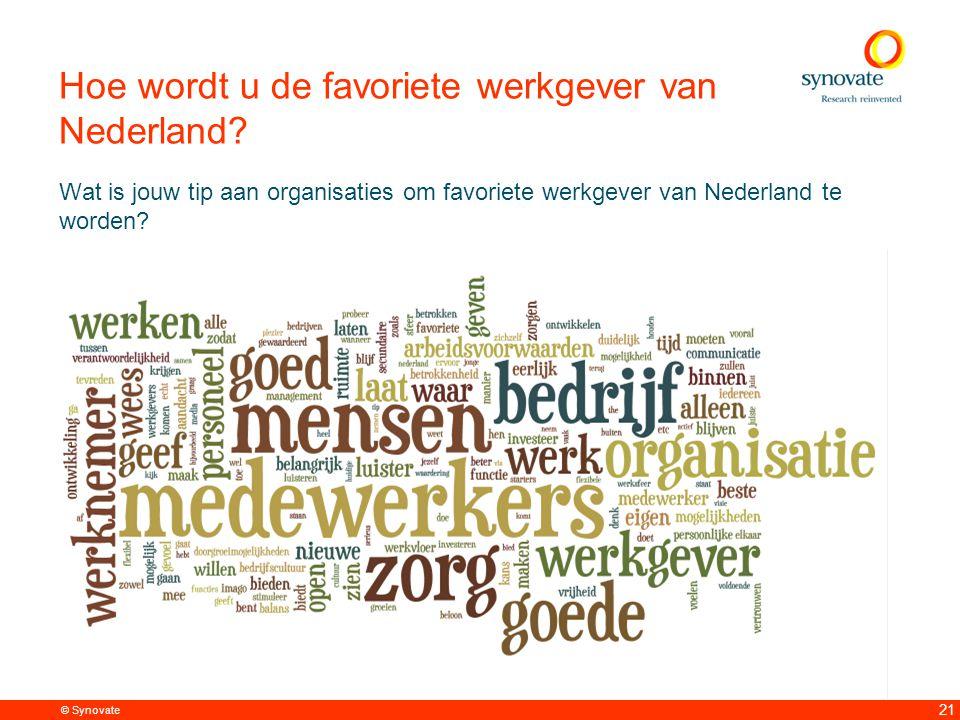 © Synovate 21 Hoe wordt u de favoriete werkgever van Nederland.