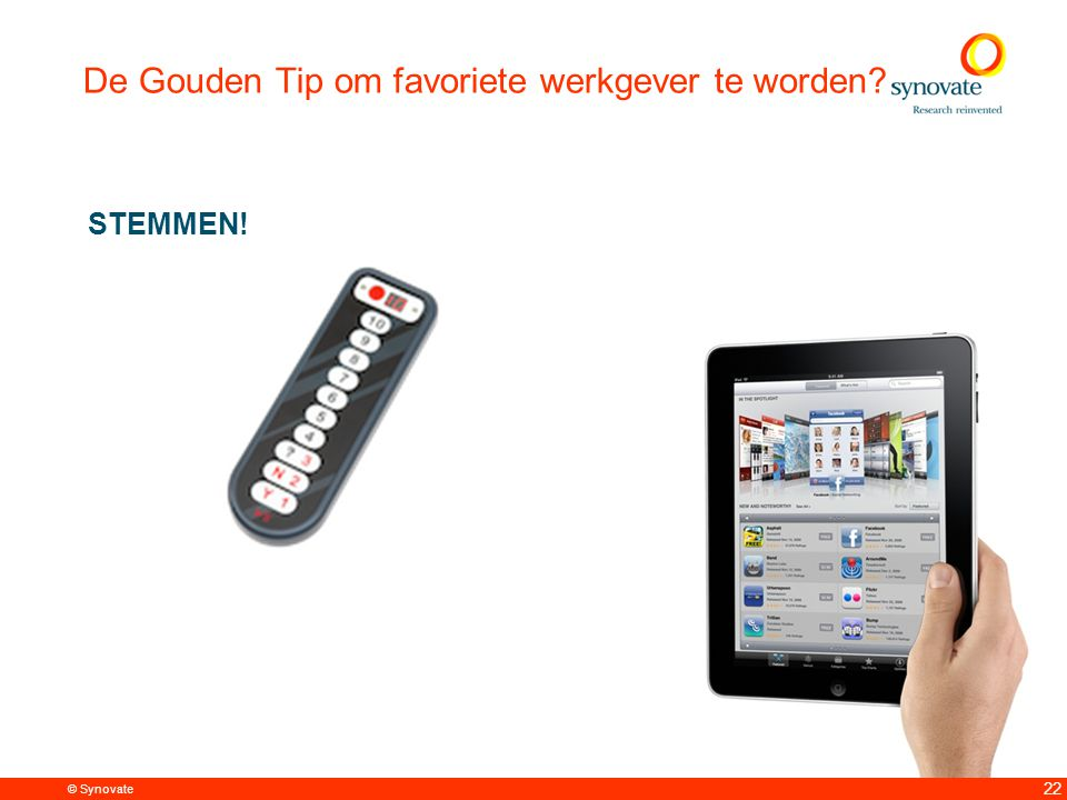 © Synovate 22 De Gouden Tip om favoriete werkgever te worden STEMMEN!