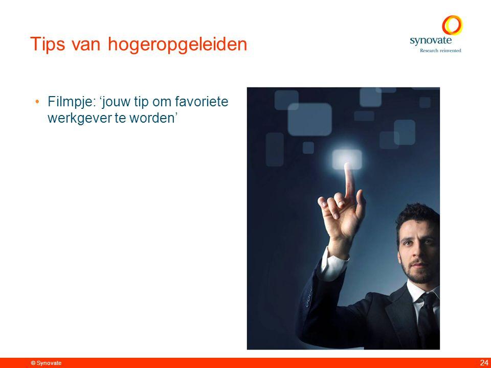 © Synovate 24 Tips van hogeropgeleiden Filmpje: 'jouw tip om favoriete werkgever te worden'
