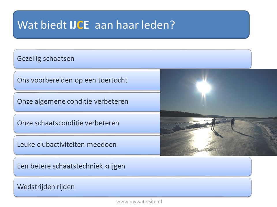 Dan moeten we in de zomer fit blijven door: te fietsente skeelerenhard te lopente wandelenrecreatief sportenandere hobby's te beoefenen We willen als IJCE leden gezellig schaatsen www.mywatersite.nl