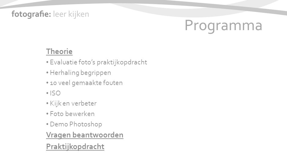 Programma Theorie Evaluatie foto's praktijkopdracht Herhaling begrippen 10 veel gemaakte fouten ISO Kijk en verbeter Foto bewerken Demo Photoshop Vragen beantwoorden Praktijkopdracht