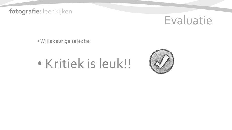 Evaluatie Willekeurige selectie Kritiek is leuk!!