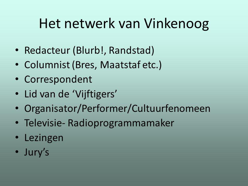 Het netwerk van Vinkenoog Redacteur (Blurb!, Randstad) Columnist (Bres, Maatstaf etc.) Correspondent Lid van de 'Vijftigers' Organisator/Performer/Cul