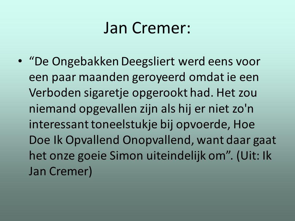 """Jan Cremer: """"De Ongebakken Deegsliert werd eens voor een paar maanden geroyeerd omdat ie een Verboden sigaretje opgerookt had. Het zou niemand opgeval"""