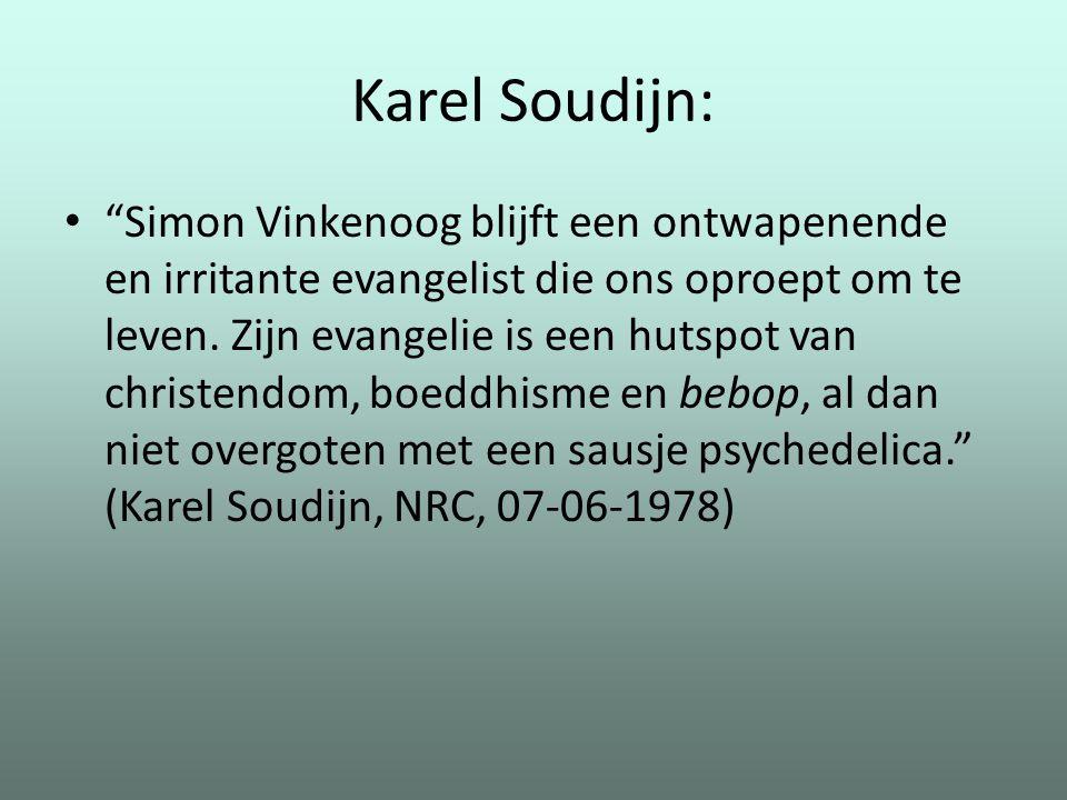 """Karel Soudijn: """"Simon Vinkenoog blijft een ontwapenende en irritante evangelist die ons oproept om te leven. Zijn evangelie is een hutspot van christe"""