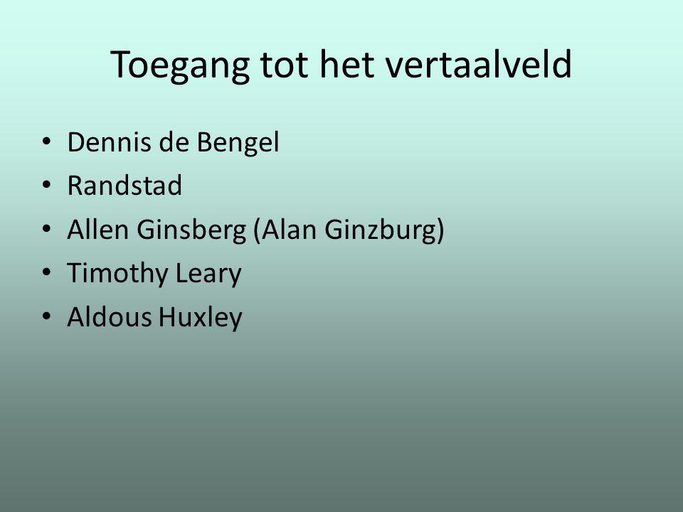 Toegang tot het vertaalveld Dennis de Bengel Randstad Allen Ginsberg (Alan Ginzburg) Timothy Leary Aldous Huxley
