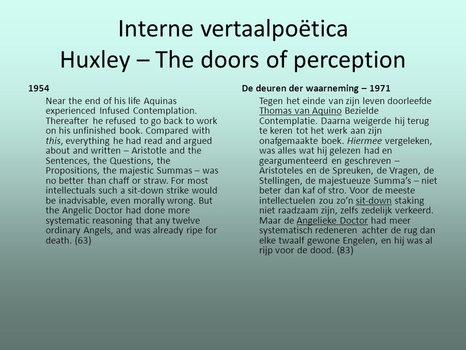 Interne vertaalpoëtica Huxley – The doors of perception 1954 Near the end of his life Aquinas experienced Infused Contemplation. Thereafter he refused
