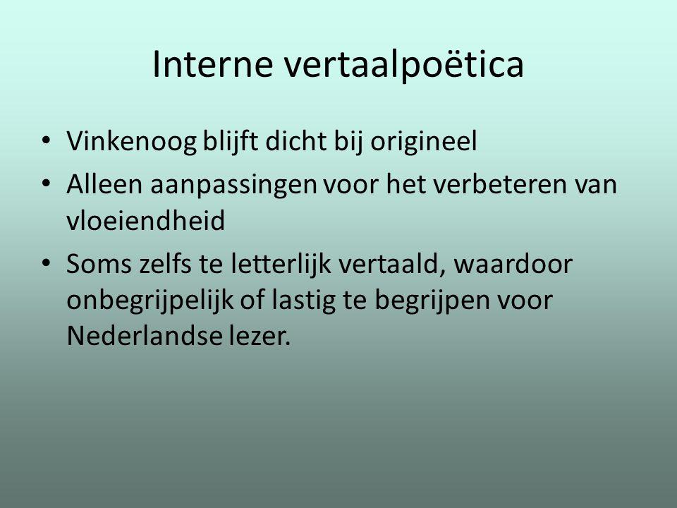 Interne vertaalpoëtica Vinkenoog blijft dicht bij origineel Alleen aanpassingen voor het verbeteren van vloeiendheid Soms zelfs te letterlijk vertaald