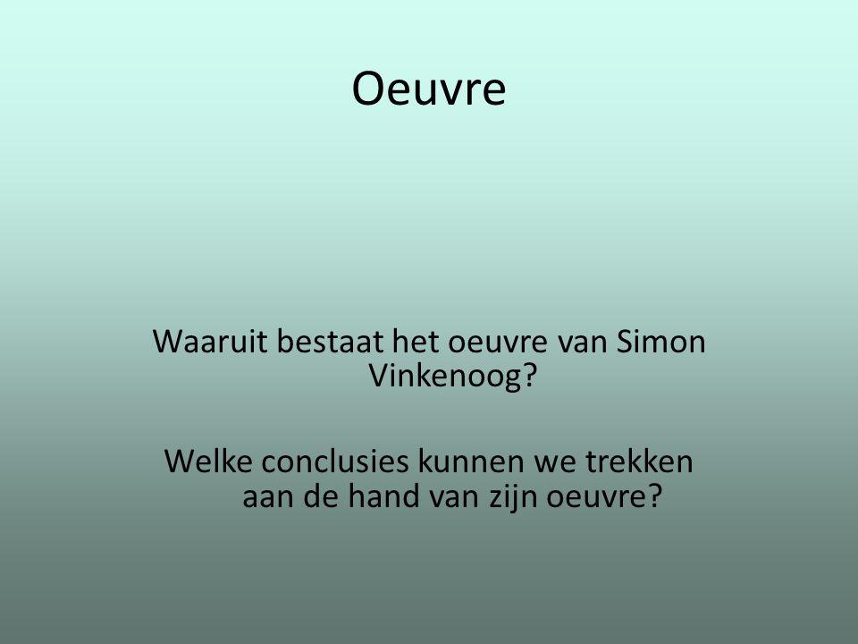 Oeuvre Waaruit bestaat het oeuvre van Simon Vinkenoog? Welke conclusies kunnen we trekken aan de hand van zijn oeuvre?