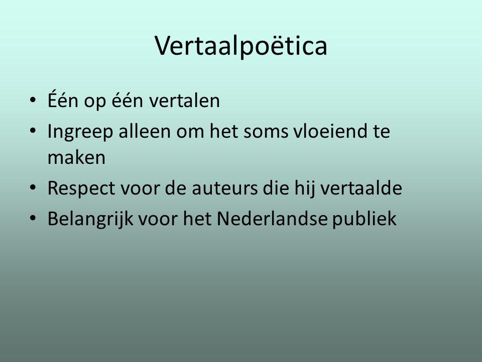 Vertaalpoëtica Één op één vertalen Ingreep alleen om het soms vloeiend te maken Respect voor de auteurs die hij vertaalde Belangrijk voor het Nederlan