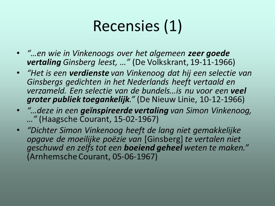 """Recensies (1) """"…en wie in Vinkenoogs over het algemeen zeer goede vertaling Ginsberg leest, …"""" (De Volkskrant, 19-11-1966) """"Het is een verdienste van"""