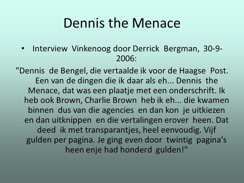 Dennis the Menace Interview Vinkenoog door Derrick Bergman, 30-9- 2006: Dennis de Bengel, die vertaalde ik voor de Haagse Post.