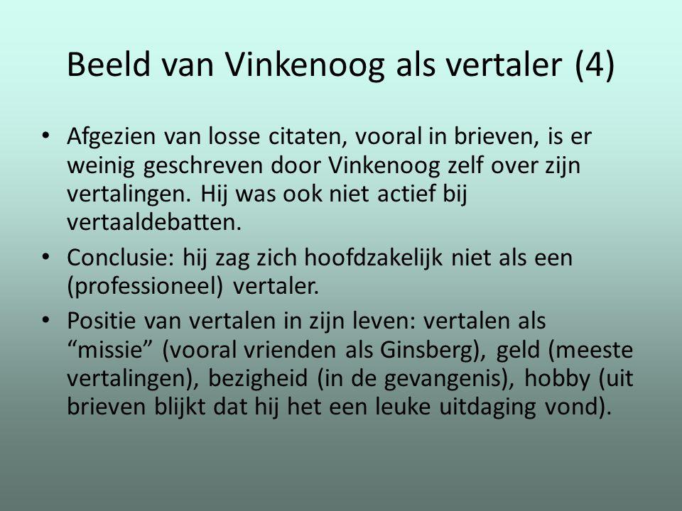 Beeld van Vinkenoog als vertaler (4) Afgezien van losse citaten, vooral in brieven, is er weinig geschreven door Vinkenoog zelf over zijn vertalingen.