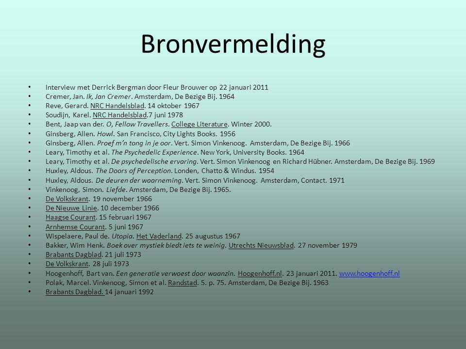 Bronvermelding Interview met Derrick Bergman door Fleur Brouwer op 22 januari 2011 Cremer, Jan. Ik, Jan Cremer. Amsterdam, De Bezige Bij. 1964 Reve, G