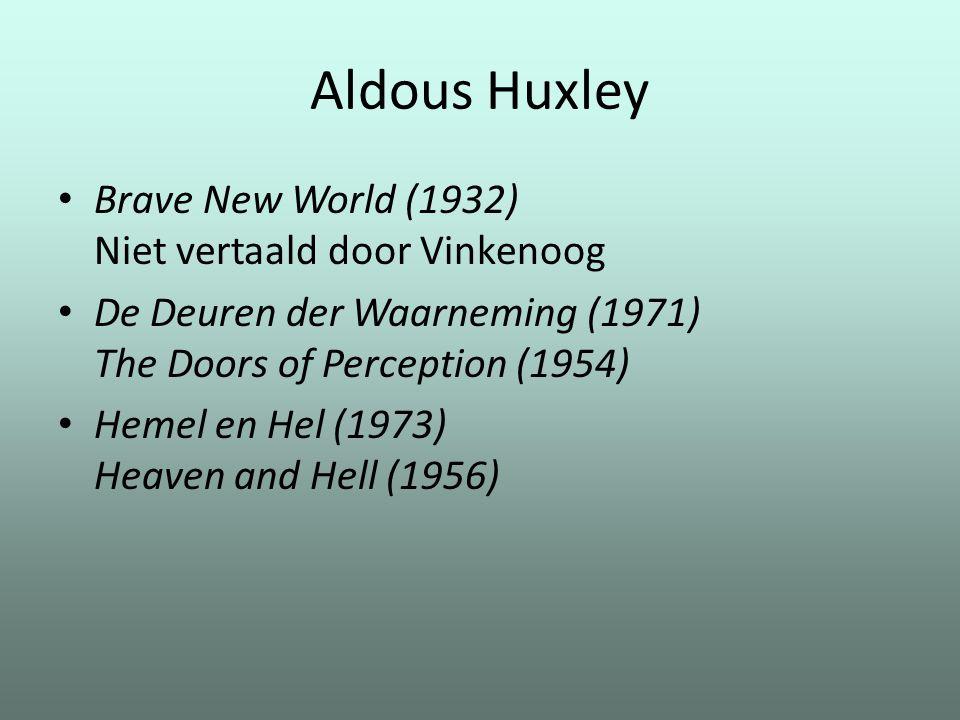 Aldous Huxley Brave New World (1932) Niet vertaald door Vinkenoog De Deuren der Waarneming (1971) The Doors of Perception (1954) Hemel en Hel (1973) Heaven and Hell (1956)