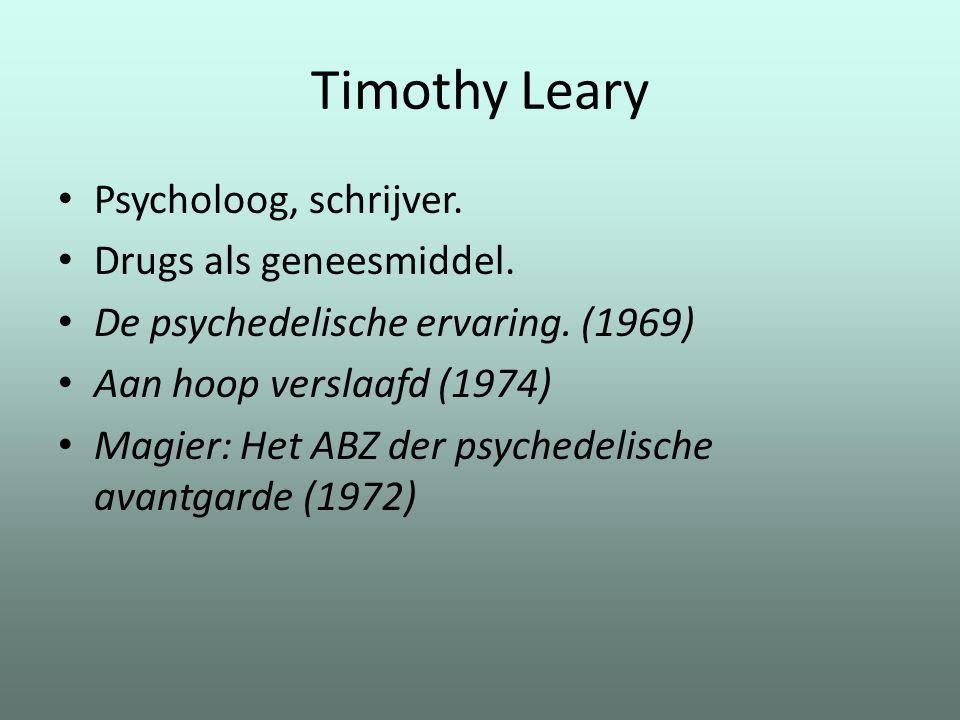 Timothy Leary Psycholoog, schrijver. Drugs als geneesmiddel. De psychedelische ervaring. (1969) Aan hoop verslaafd (1974) Magier: Het ABZ der psychede