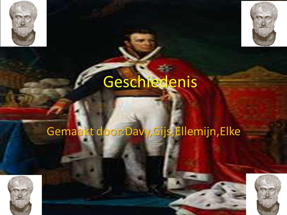 Geschiedenis Gemaakt door:Davy,Gijs,Ellemijn,Elke
