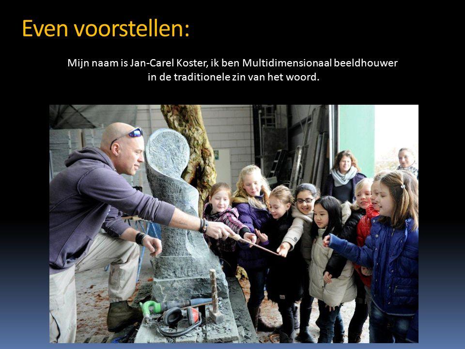 Even voorstellen: Mijn naam is Jan-Carel Koster, ik ben Multidimensionaal beeldhouwer in de traditionele zin van het woord.