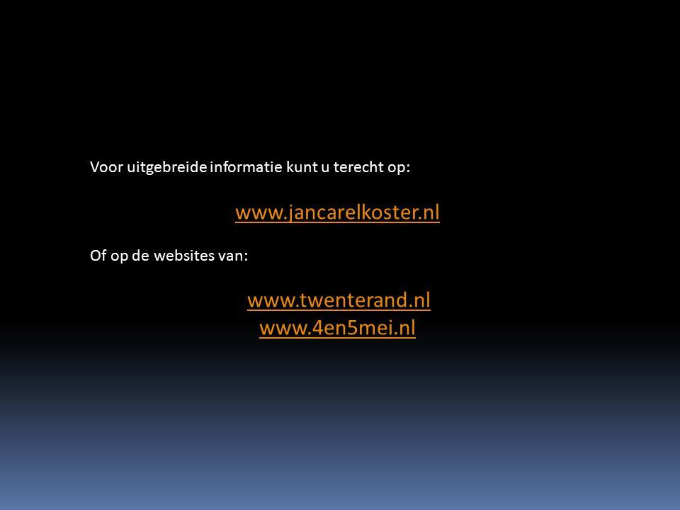 Voor uitgebreide informatie kunt u terecht op: www.jancarelkoster.nl Of op de websites van: www.twenterand.nl www.4en5mei.nl