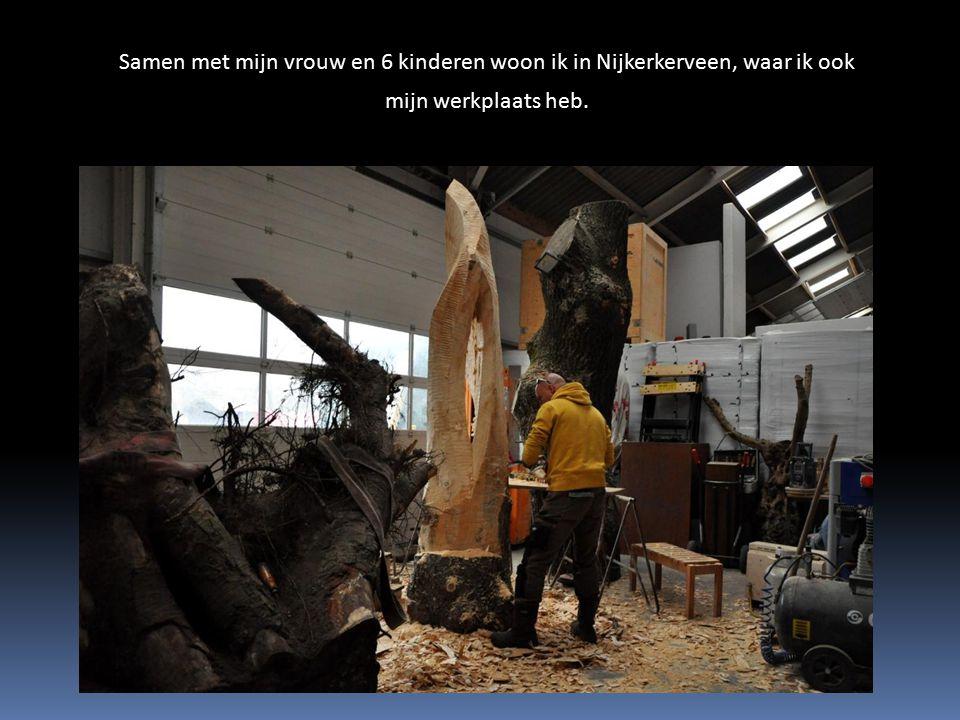 Samen met mijn vrouw en 6 kinderen woon ik in Nijkerkerveen, waar ik ook mijn werkplaats heb.