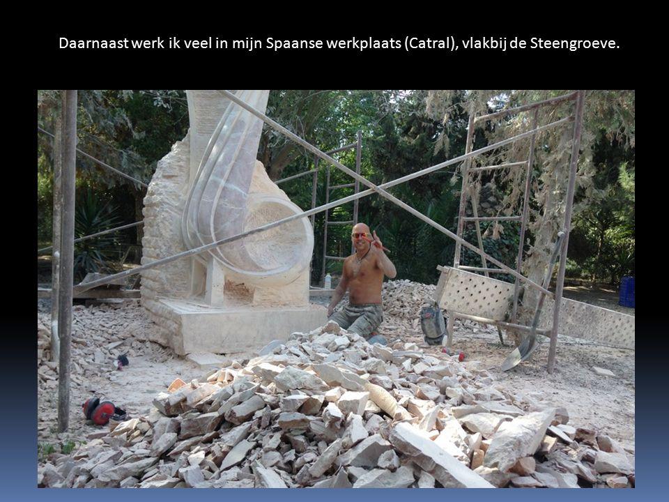 Daarnaast werk ik veel in mijn Spaanse werkplaats (Catral), vlakbij de Steengroeve.