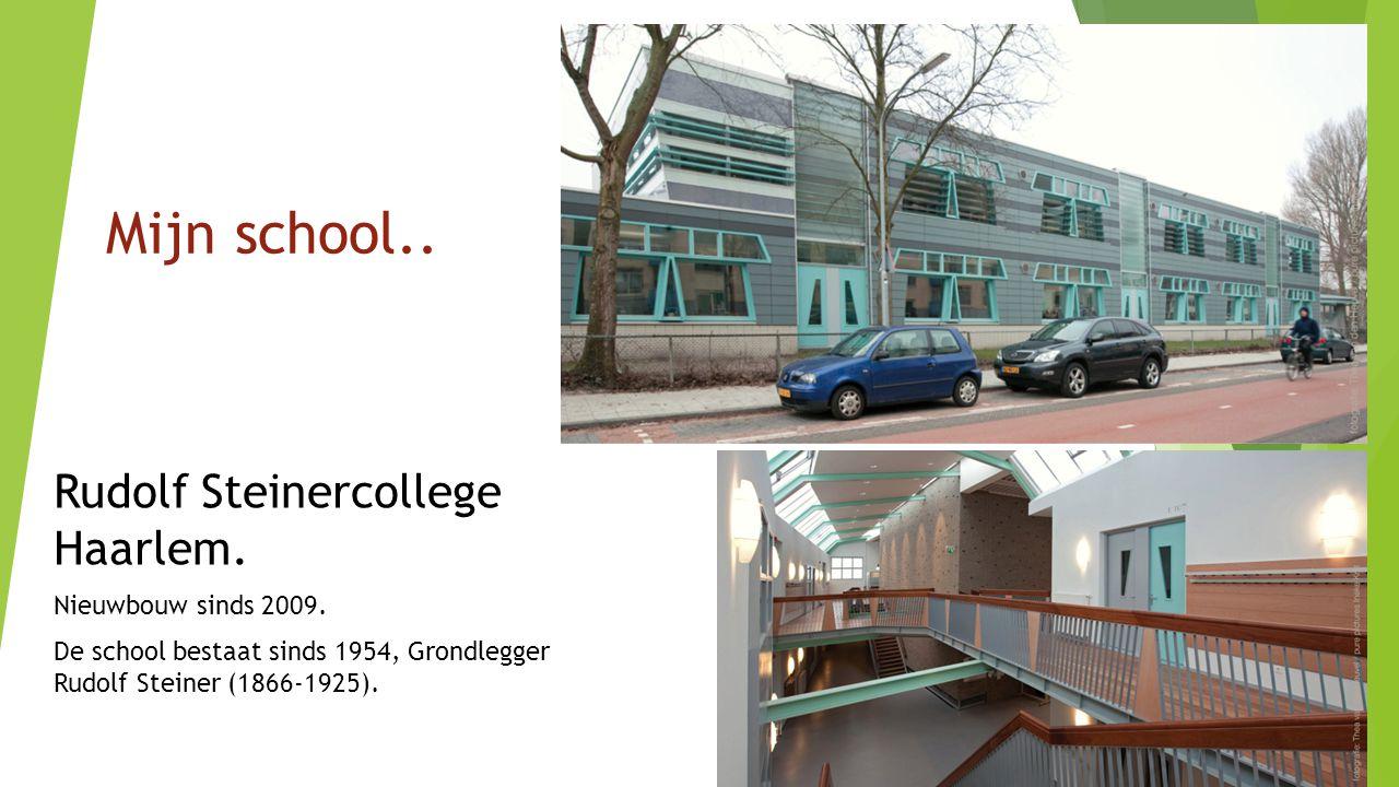 Rudolf Steinercollege Haarlem. Nieuwbouw sinds 2009. De school bestaat sinds 1954, Grondlegger Rudolf Steiner (1866-1925). Mijn school..