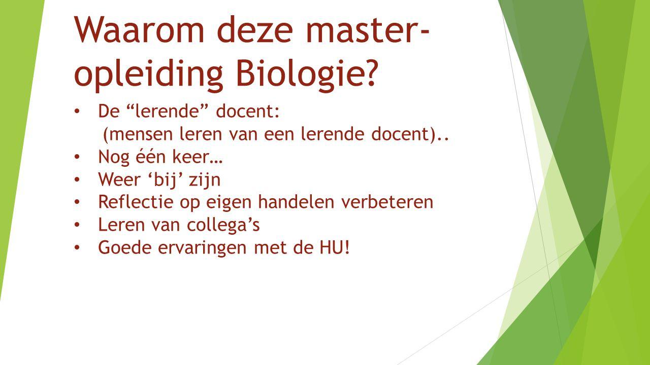 """Waarom deze master- opleiding Biologie? De """"lerende"""" docent: (mensen leren van een lerende docent).. Nog één keer… Weer 'bij' zijn Reflectie op eigen"""