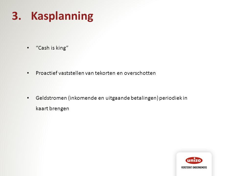 """""""Cash is king"""" Proactief vaststellen van tekorten en overschotten Geldstromen (inkomende en uitgaande betalingen) periodiek in kaart brengen 3.Kasplan"""