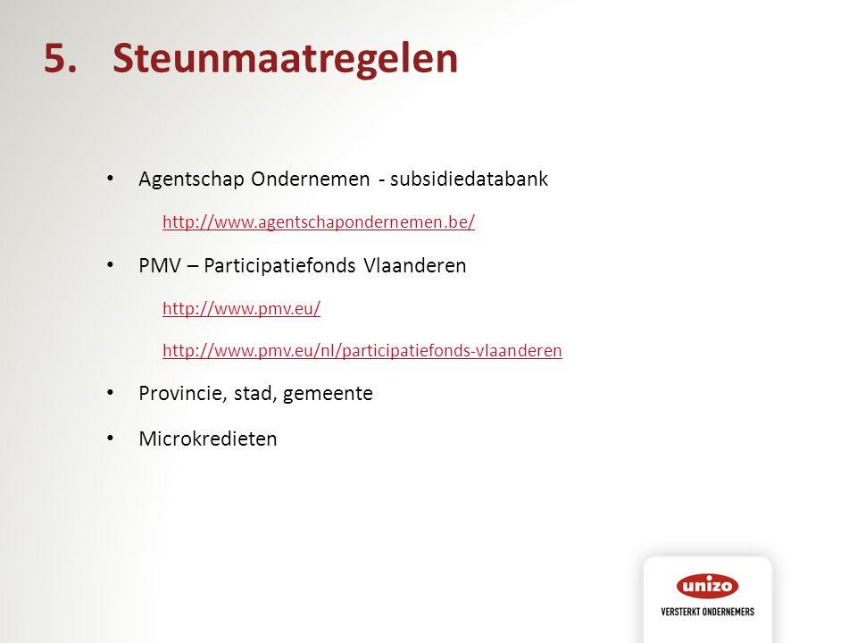 Agentschap Ondernemen - subsidiedatabank http://www.agentschapondernemen.be/ PMV – Participatiefonds Vlaanderen http://www.pmv.eu/ http://www.pmv.eu/n
