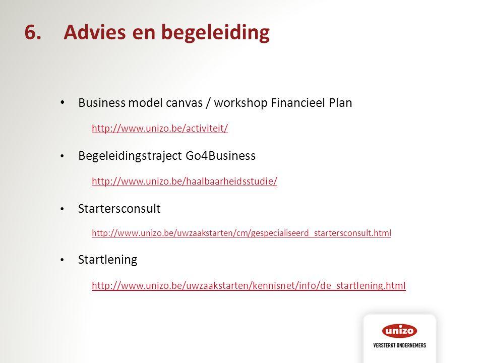 Business model canvas / workshop Financieel Plan http://www.unizo.be/activiteit/ Begeleidingstraject Go4Business http://www.unizo.be/haalbaarheidsstud