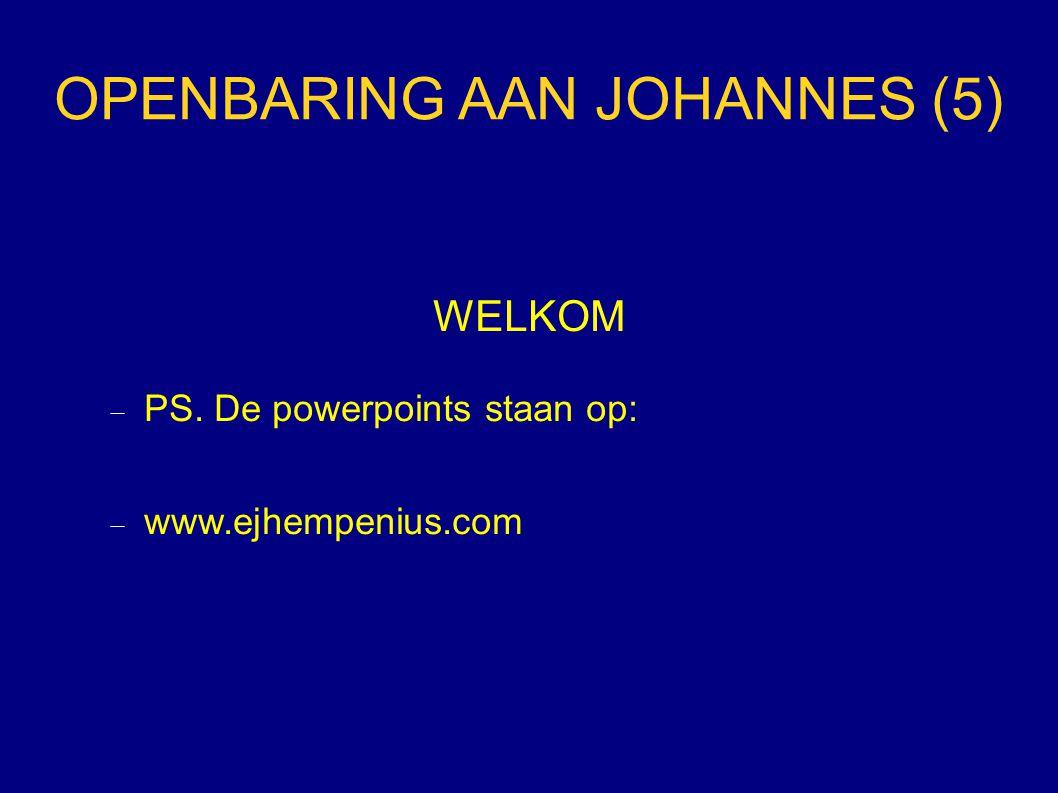 OPENBARING AAN JOHANNES (5) WELKOM  PS. De powerpoints staan op:  www.ejhempenius.com