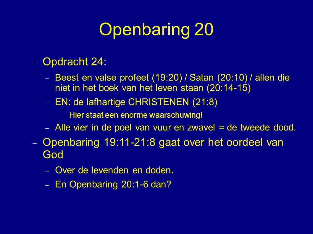 Openbaring 20  Opdracht 24:  Beest en valse profeet (19:20) / Satan (20:10) / allen die niet in het boek van het leven staan (20:14-15)  EN: de lafhartige CHRISTENEN (21:8)  Hier staat een enorme waarschuwing.