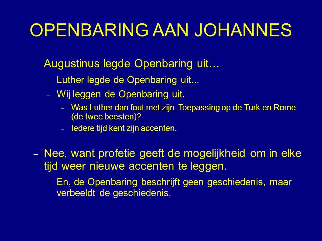 OPENBARING AAN JOHANNES  Augustinus legde Openbaring uit…  Luther legde de Openbaring uit...