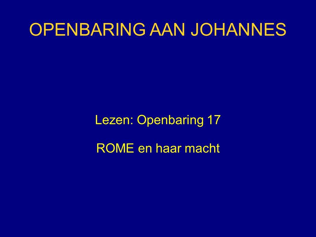 OPENBARING AAN JOHANNES Lezen: Openbaring 17 ROME en haar macht